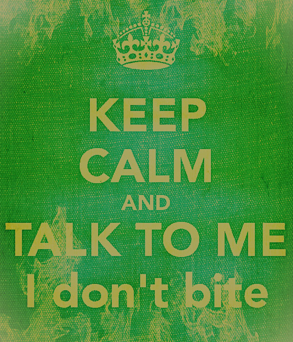 keep calm and talk to me I don't bite