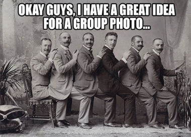 Okay Guys, I Have A Great Idea For A Group Photo