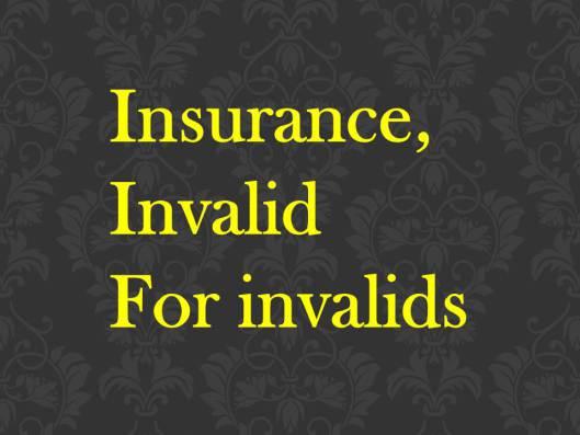 Insurance invalid for invalids