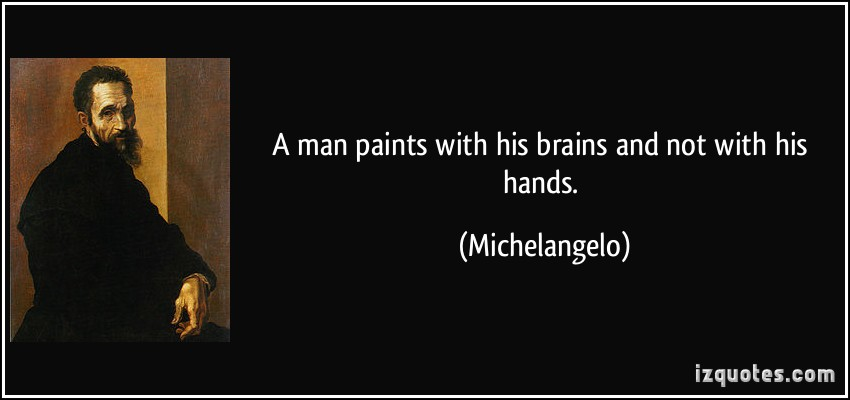 quote-a-man-paints-with-his-brains-and-not-with-his-hands-michelangelo-126641
